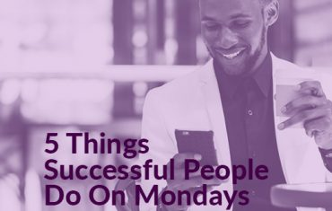 5 THINGS SUCCESSFUL PEOPLE DO ON MONDAYS